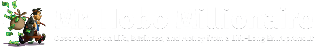 Mr. Hobo Millionaire - Observations on Life, Business, and Money from a Life-Long Entrepreneur